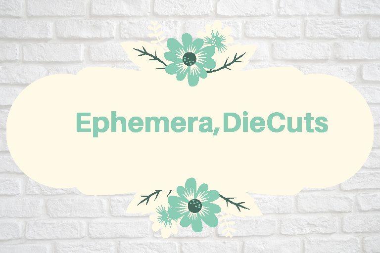 Ephemera/Die Cuts